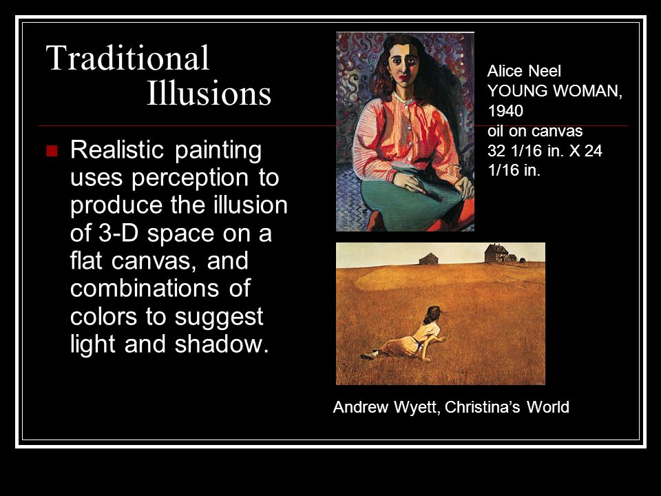 Traditional Illusions Realistic painting uses perception to produce the illusion of 3-D space on a flat canvas, and combinations of colors to suggest