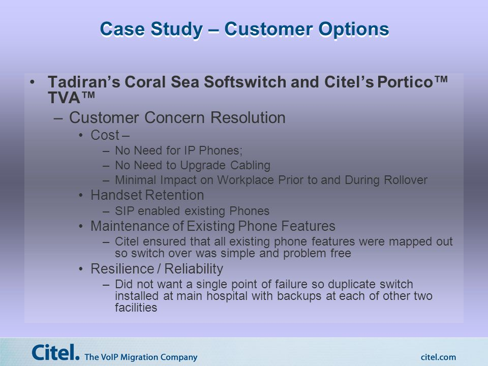Case Study – Customer Options Tadiran's Coral Sea Softswitch and Citel's Portico™ TVA™ –Customer Concern Resolution Cost – –No Need for IP Phones; –No