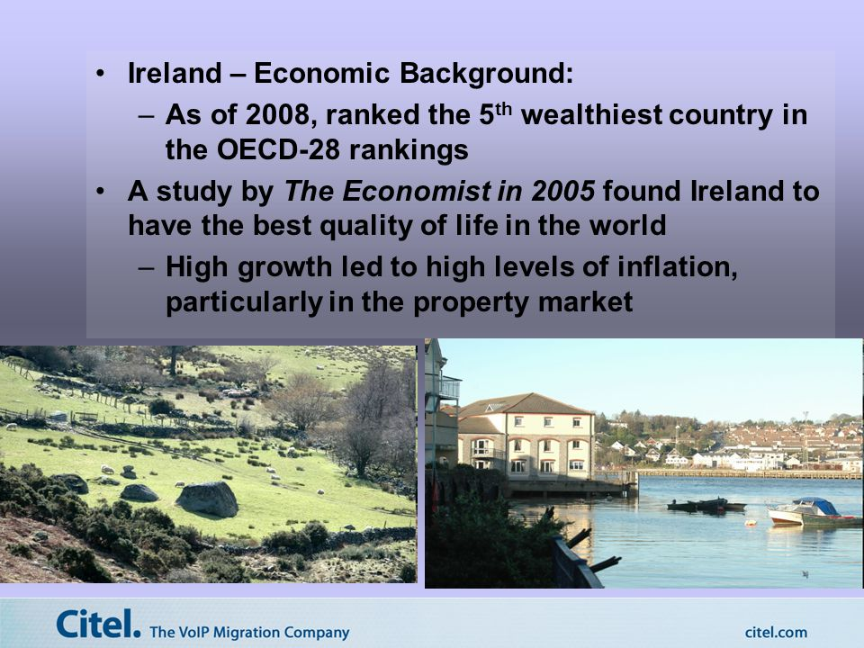 Ireland – Economic Background - contd: –Financial Crisis of 2008 Collapse of Irish property bubble –Highest level of household debt in the world Economic growth declined dramatically Bank Solvency –Lending to builders and developers equaled 28% of all bank lending systematic risk of triggering an even more severe financial crisis in Ireland if they were to call in the loans as they fell due