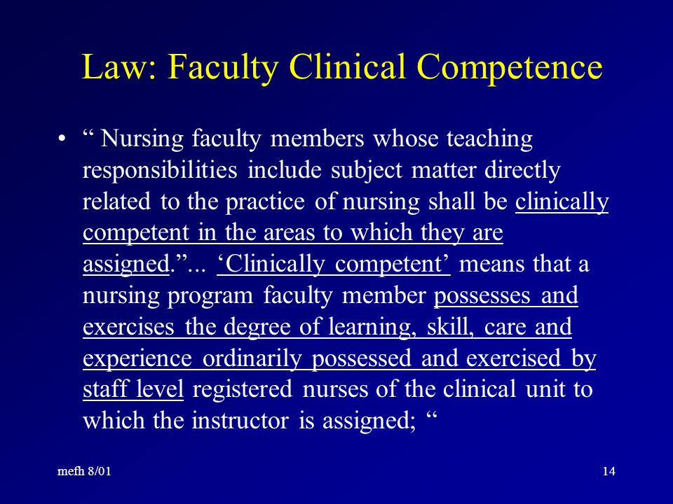 mefh 8/0113 Law: Faculty Qualifications ASSISTANT INSTRUCTOR Qualifications –Baccalaureate including courses in nursing, or in sciences relevant to nursing practice; –One year s continuous, full-time experience in direct patient care practice as a registered nurse.
