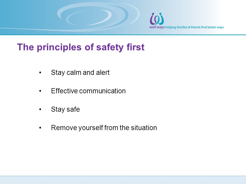 Stay calm and alert Effective communication Stay safe Remove yourself from the situation The principles of safety first