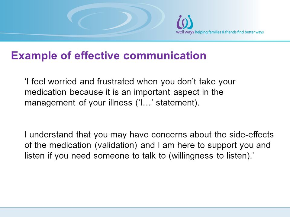 Example of effective communication 'I feel worried and frustrated when you don't take your medication because it is an important aspect in the managem