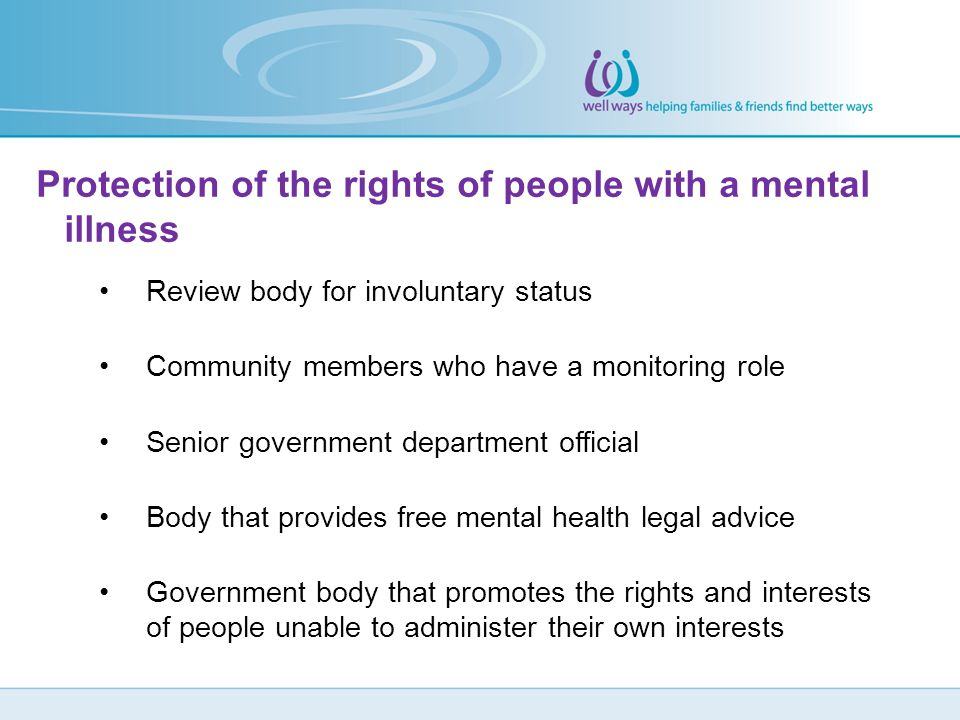 Protection of the rights of people with a mental illness Review body for involuntary status Community members who have a monitoring role Senior govern