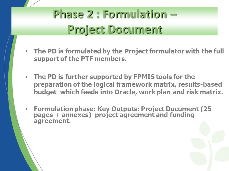 The PD is formulated by the Project formulator with the full support of the PTF members.