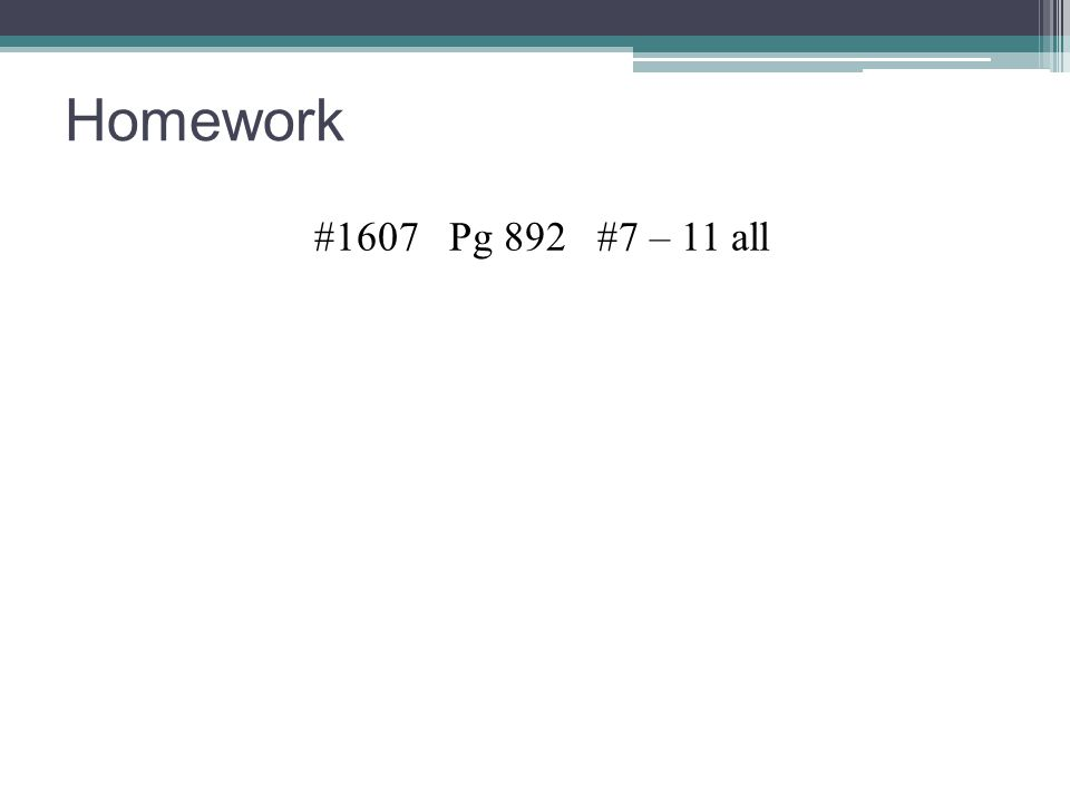 Homework #1607 Pg 892 #7 – 11 all