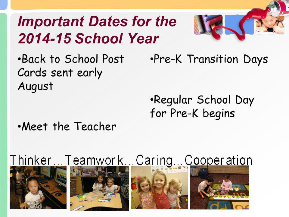 Important Dates for the 2014-15 School Year Back to School Post Cards sent early August Meet the Teacher Pre-K Transition Days Regular School Day for Pre-K begins