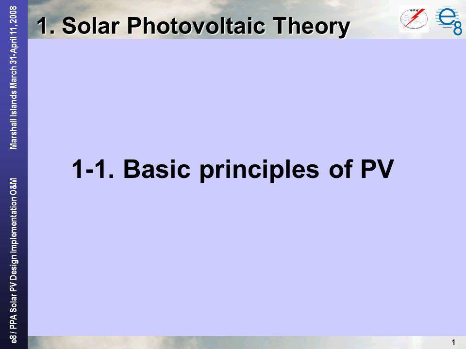 e8 / PPA Solar PV Design Implementation O&M Marshall Islands March 31-April 11, 2008 2 1-1.Basic principle of PV 1-1.