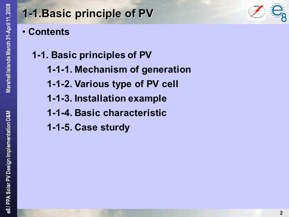 e8 / PPA Solar PV Design Implementation O&M Marshall Islands March 31-April 11, 2008 2 1-1.Basic principle of PV 1-1. Basic principles of PV 1-1-1. Me