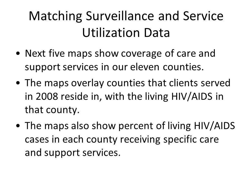 Matching Surveillance and Service Utilization Data Next five maps show coverage of care and support services in our eleven counties. The maps overlay