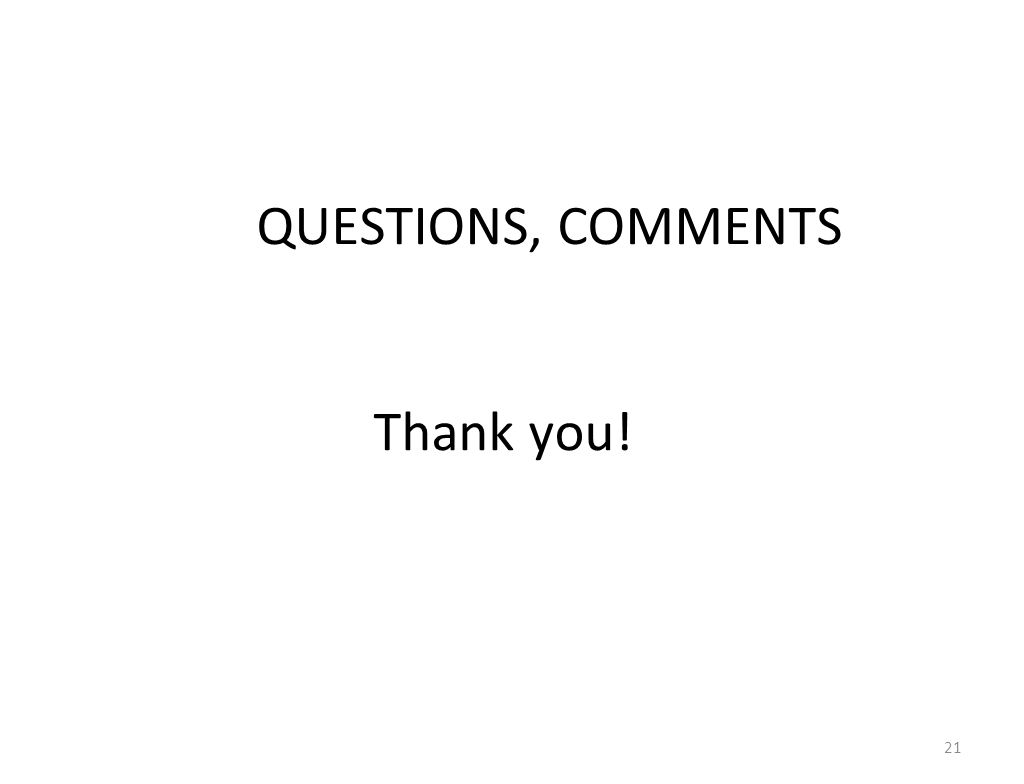QUESTIONS, COMMENTS Thank you! 21