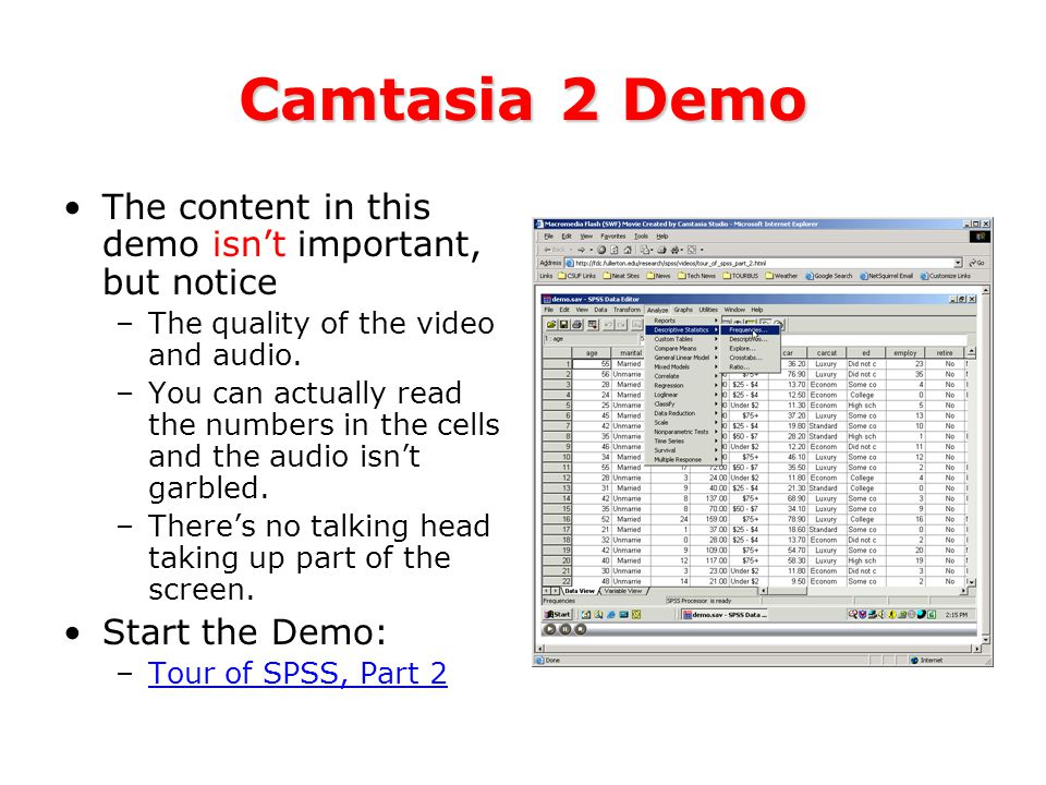 Camtasia 2 Demo The content in this demo isn't important, but notice –The quality of the video and audio.
