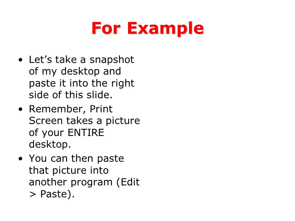 For Example Let's take a snapshot of my desktop and paste it into the right side of this slide.