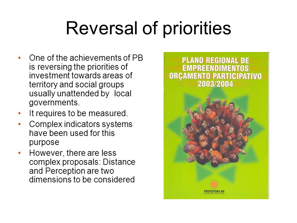 Reversal of priorities One of the achievements of PB is reversing the priorities of investment towards areas of territory and social groups usually un