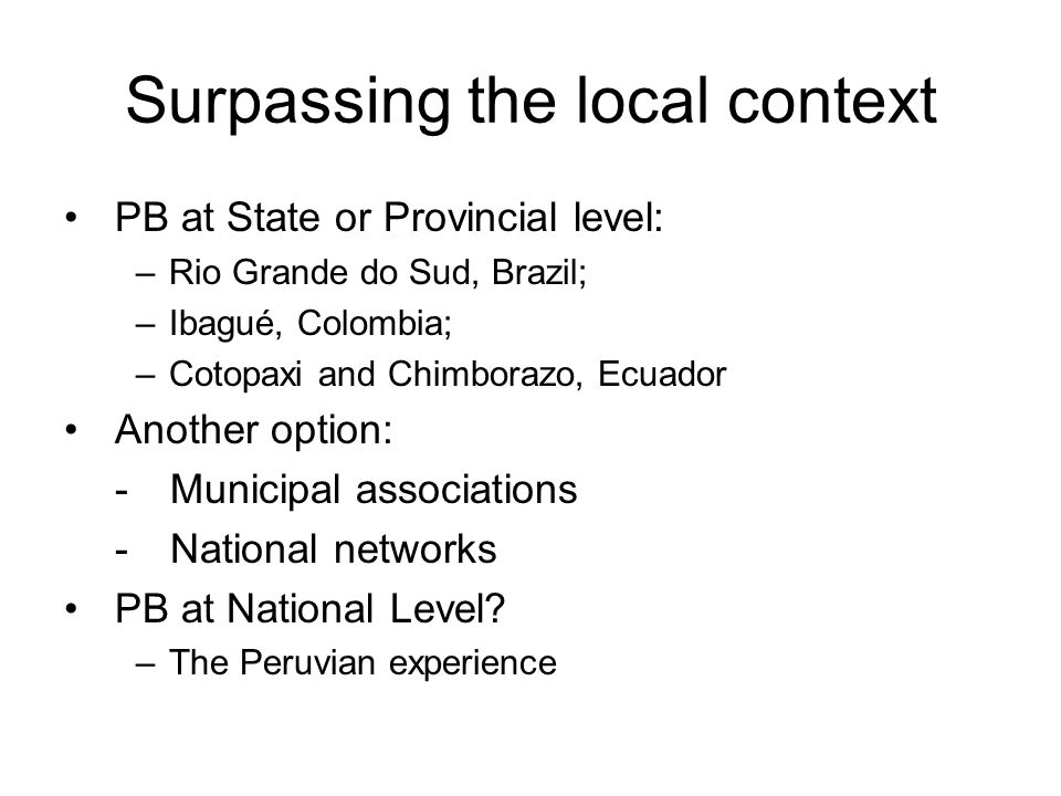 Surpassing the local context PB at State or Provincial level: –Rio Grande do Sud, Brazil; –Ibagué, Colombia; –Cotopaxi and Chimborazo, Ecuador Another