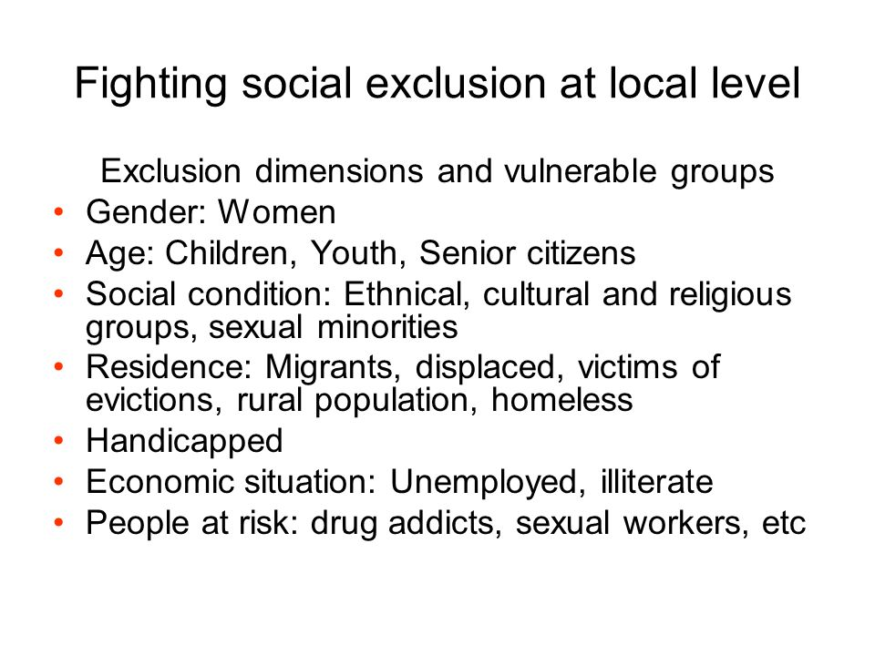 Fighting social exclusion at local level Exclusion dimensions and vulnerable groups Gender: Women Age: Children, Youth, Senior citizens Social conditi