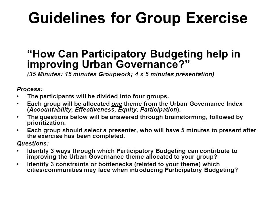 "Guidelines for Group Exercise ""How Can Participatory Budgeting help in improving Urban Governance?"" (35 Minutes: 15 minutes Groupwork; 4 x 5 minutes p"