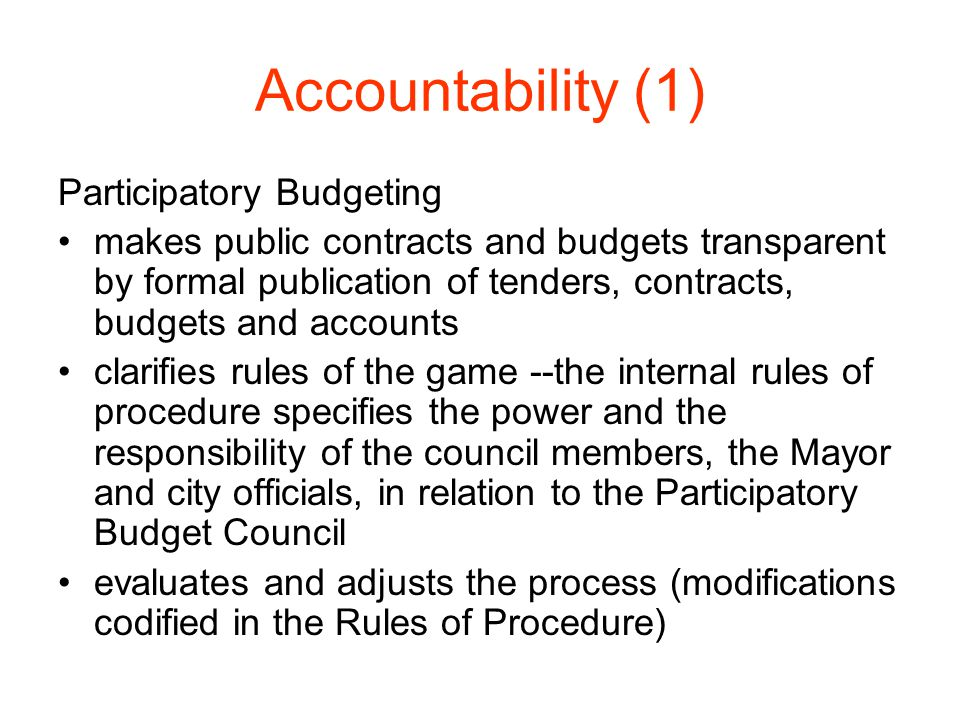 Accountability (1) Participatory Budgeting makes public contracts and budgets transparent by formal publication of tenders, contracts, budgets and acc