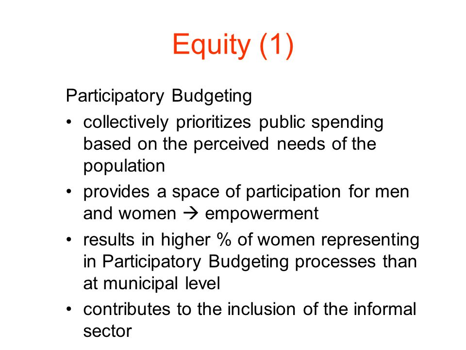 Equity (1) Participatory Budgeting collectively prioritizes public spending based on the perceived needs of the population provides a space of partici