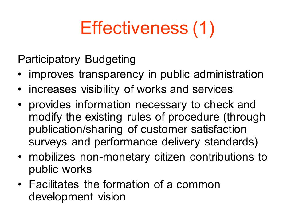 Effectiveness (1) Participatory Budgeting improves transparency in public administration increases visibility of works and services provides informati