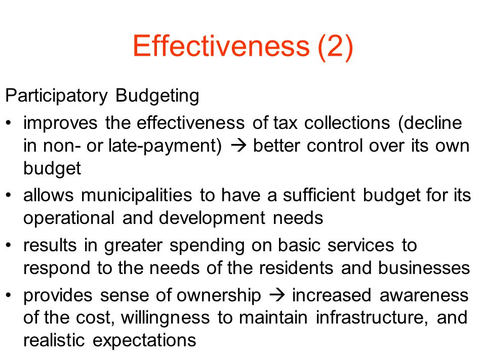 Effectiveness (2) Participatory Budgeting improves the effectiveness of tax collections (decline in non- or late-payment)  better control over its ow