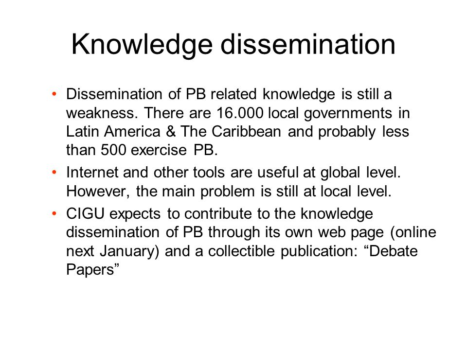 Knowledge dissemination Dissemination of PB related knowledge is still a weakness. There are 16.000 local governments in Latin America & The Caribbean
