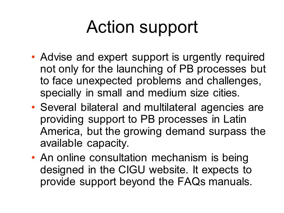 Action support Advise and expert support is urgently required not only for the launching of PB processes but to face unexpected problems and challenge