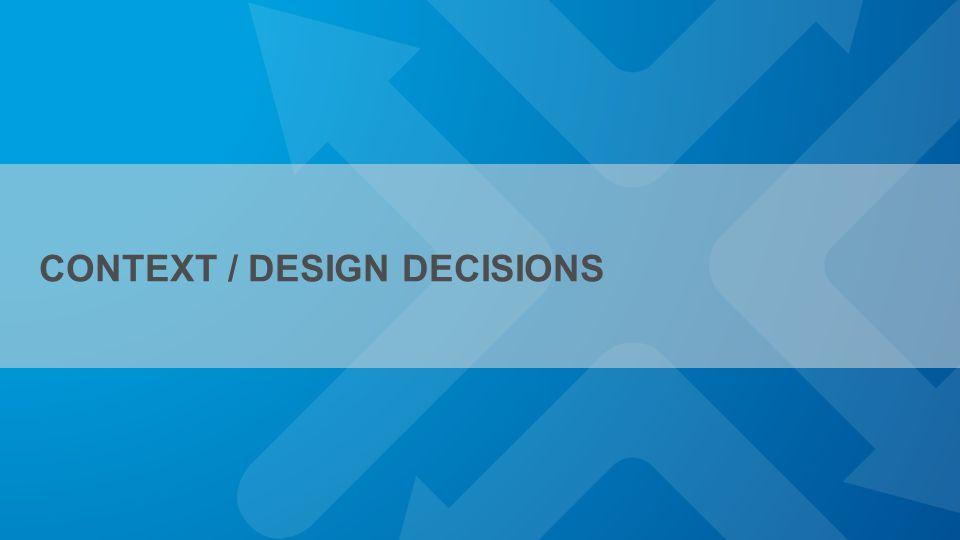 CONTEXT / DESIGN DECISIONS