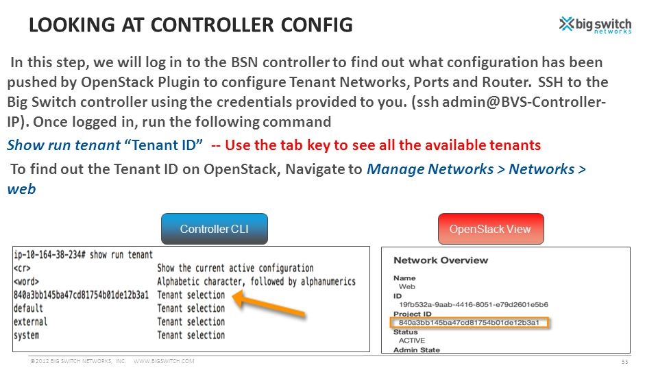 LOOKING AT CONTROLLER CONFIG In this step, we will log in to the BSN controller to find out what configuration has been pushed by OpenStack Plugin to configure Tenant Networks, Ports and Router.