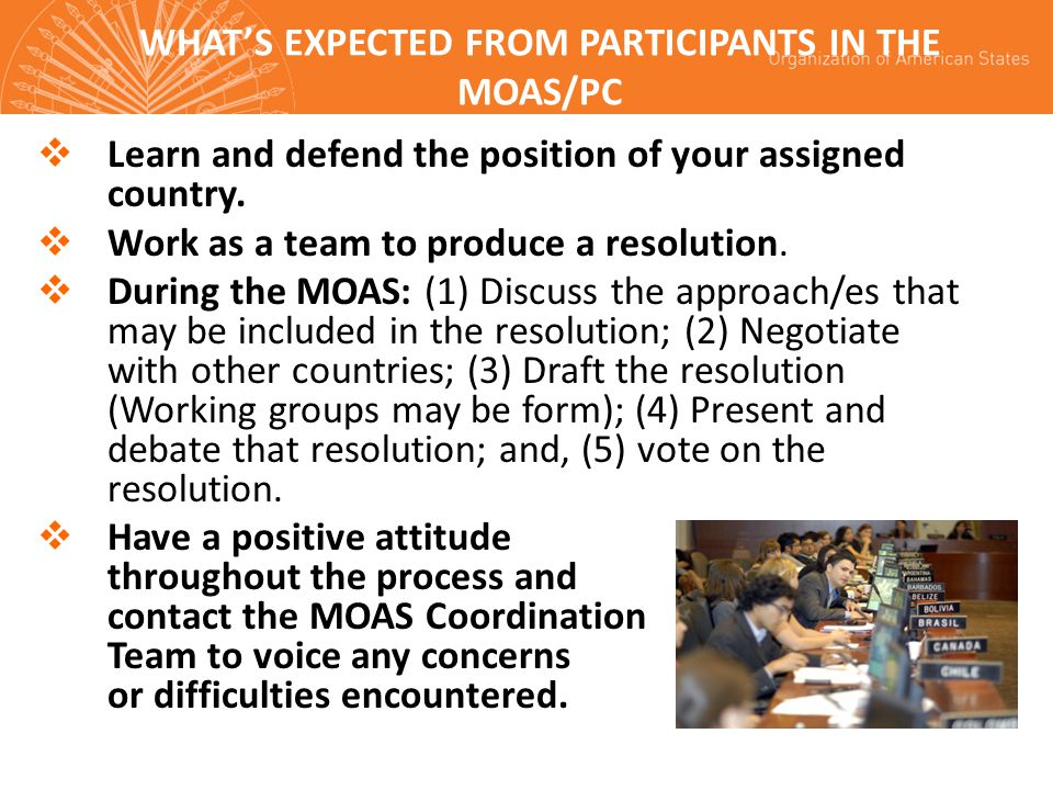 WHAT'S EXPECTED FROM PARTICIPANTS IN THE MOAS/PC  Learn and defend the position of your assigned country.
