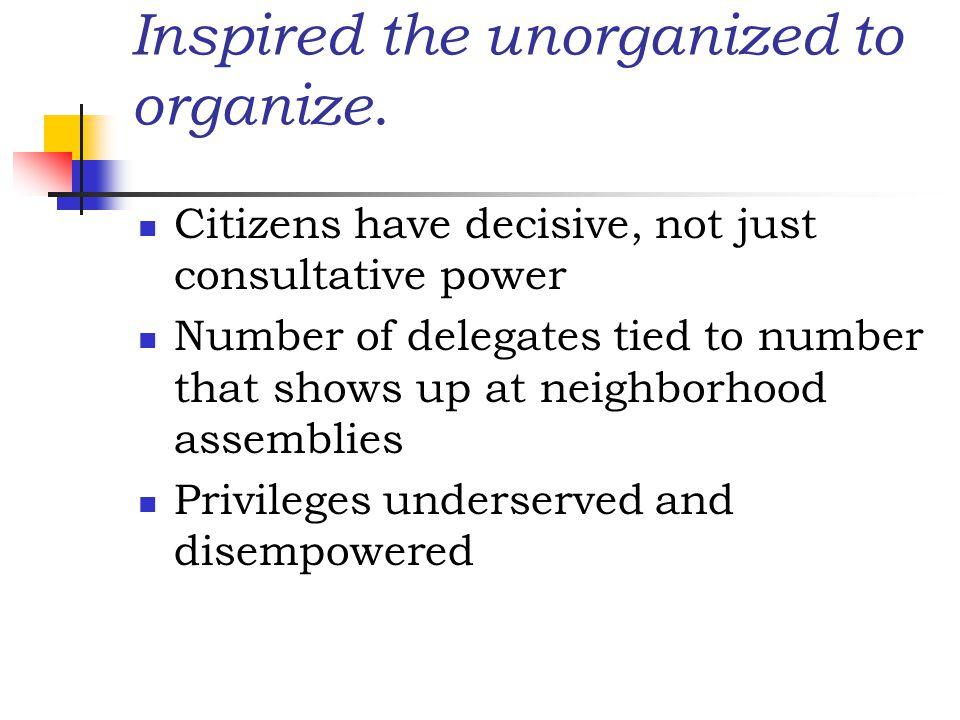 Inspired the unorganized to organize.