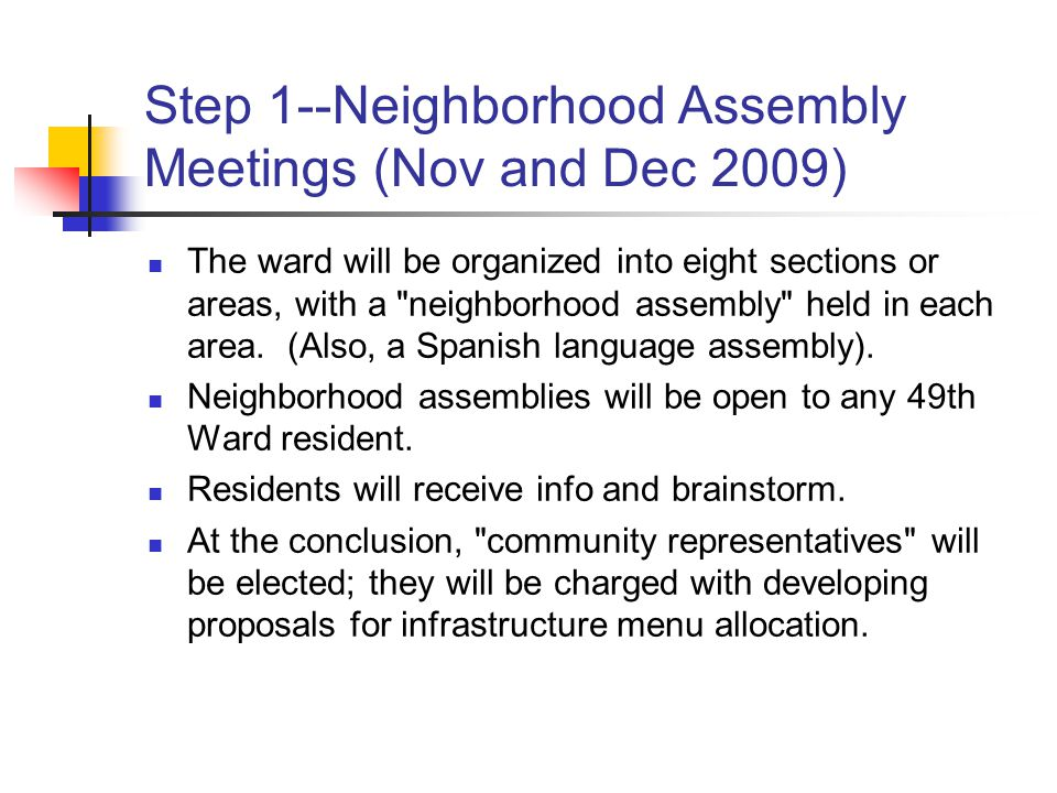 Step 1--Neighborhood Assembly Meetings (Nov and Dec 2009) The ward will be organized into eight sections or areas, with a