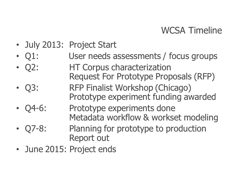 WCSA Timeline July 2013: Project Start Q1: User needs assessments / focus groups Q2: HT Corpus characterization Request For Prototype Proposals (RFP)