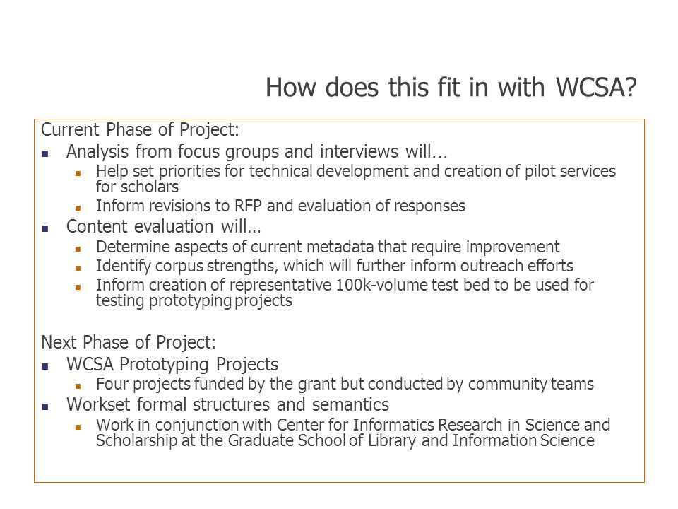 How does this fit in with WCSA? Current Phase of Project: Analysis from focus groups and interviews will... Help set priorities for technical developm