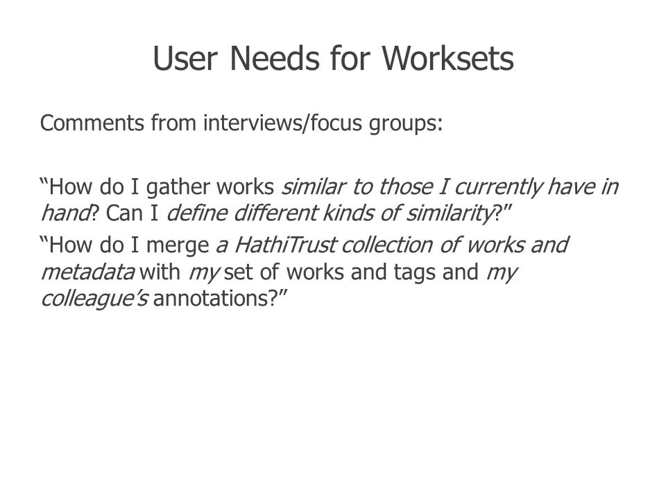 "User Needs for Worksets Comments from interviews/focus groups: ""How do I gather works similar to those I currently have in hand? Can I define differen"