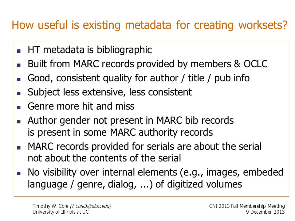 How useful is existing metadata for creating worksets? HT metadata is bibliographic Built from MARC records provided by members & OCLC Good, consisten