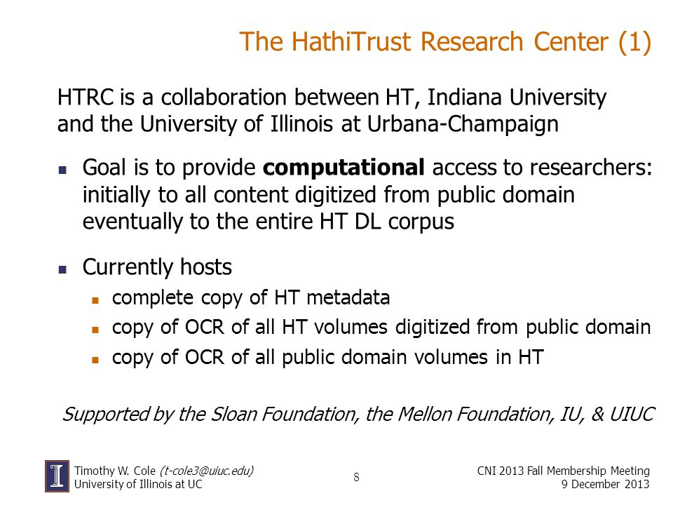 8 Timothy W. Cole (t-cole3@uiuc.edu) University of Illinois at UC The HathiTrust Research Center (1) HTRC is a collaboration between HT, Indiana Unive