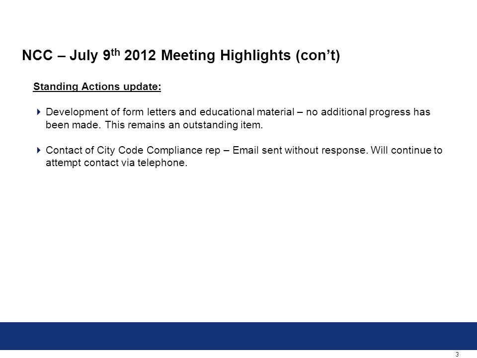 3 NCC – July 9 th 2012 Meeting Highlights (con't) Standing Actions update:  Development of form letters and educational material – no additional progress has been made.