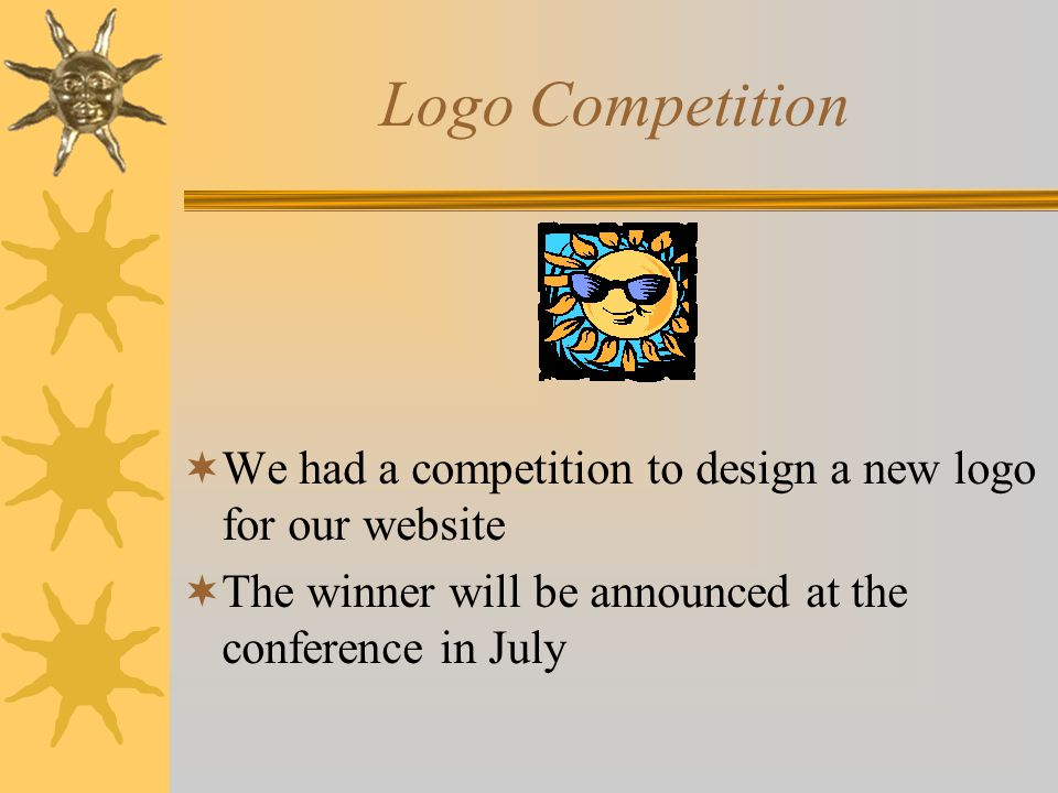 Logo Competition  We had a competition to design a new logo for our website  The winner will be announced at the conference in July