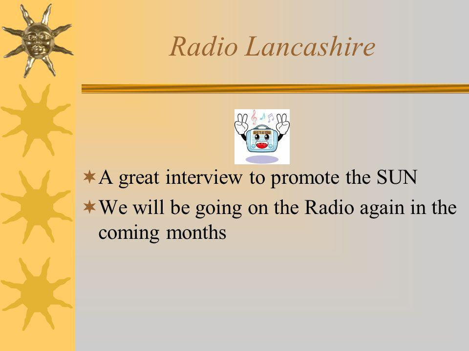 Radio Lancashire  A great interview to promote the SUN  We will be going on the Radio again in the coming months