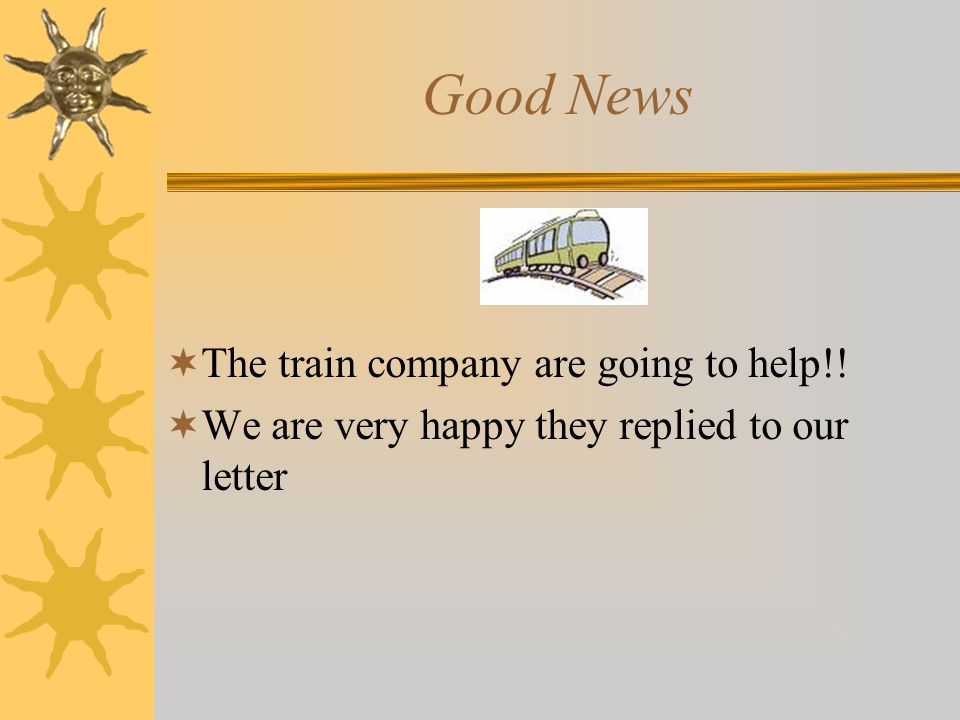 Good News  The train company are going to help!!  We are very happy they replied to our letter