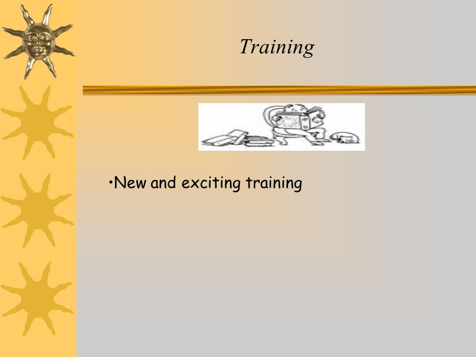 Training New and exciting training