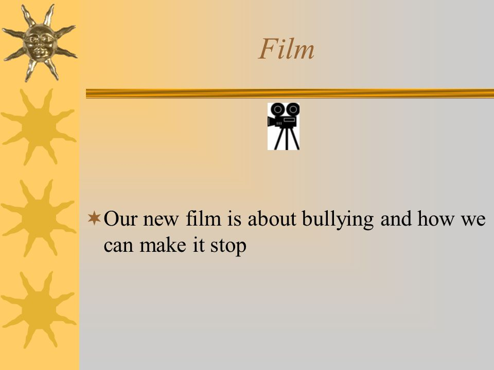 Film  Our new film is about bullying and how we can make it stop