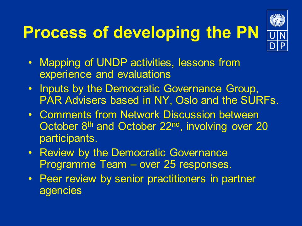 Process of developing the PN Mapping of UNDP activities, lessons from experience and evaluations Inputs by the Democratic Governance Group, PAR Advisers based in NY, Oslo and the SURFs.