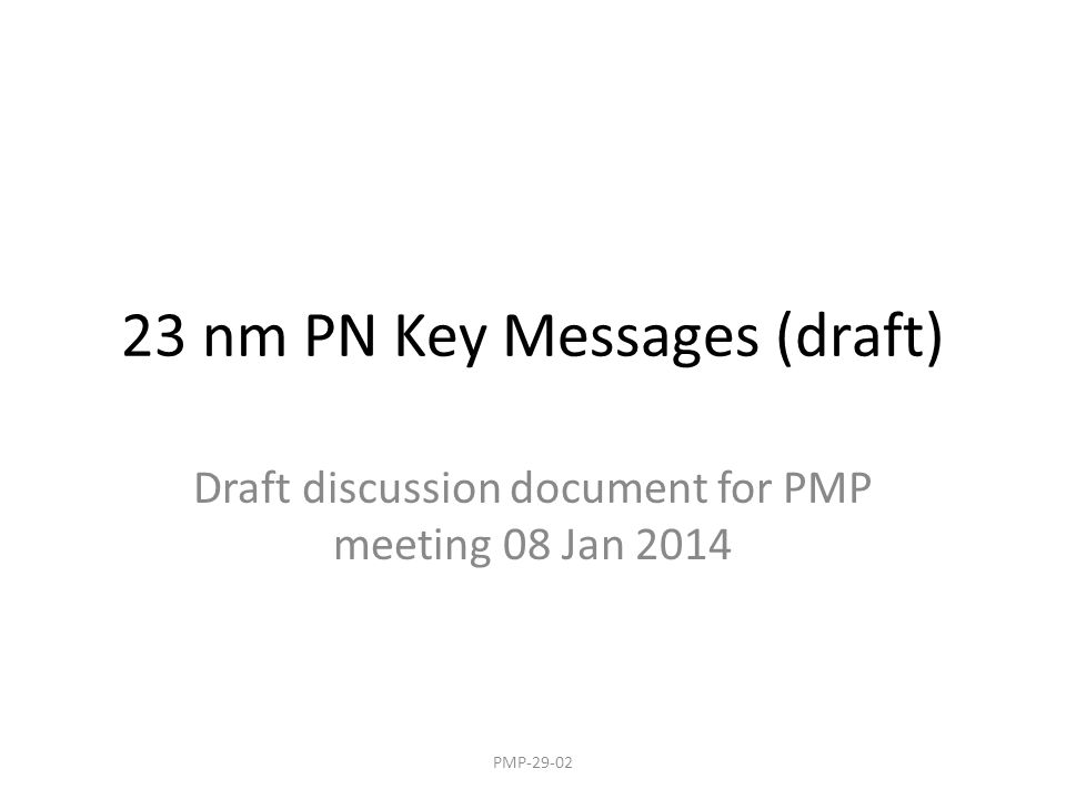 23 nm PN Key Messages (draft) Draft discussion document for PMP meeting 08 Jan 2014 PMP-29-02