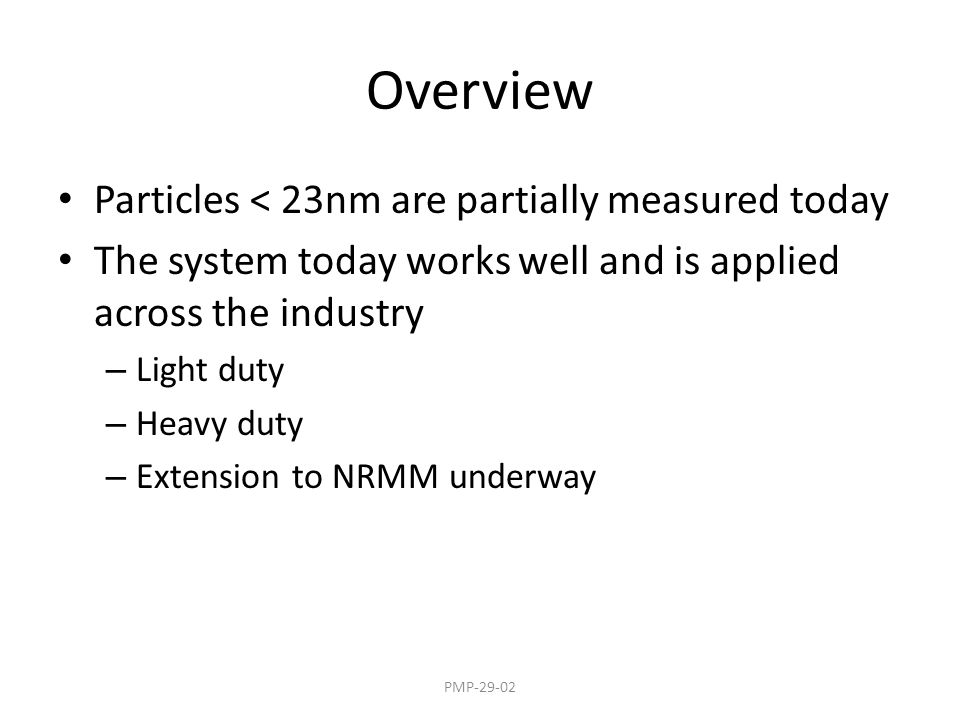 Overview Particles < 23nm are partially measured today The system today works well and is applied across the industry – Light duty – Heavy duty – Exte