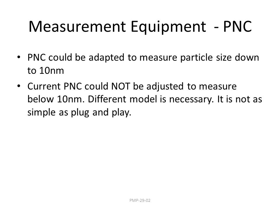 Measurement Equipment - PNC PNC could be adapted to measure particle size down to 10nm Current PNC could NOT be adjusted to measure below 10nm.