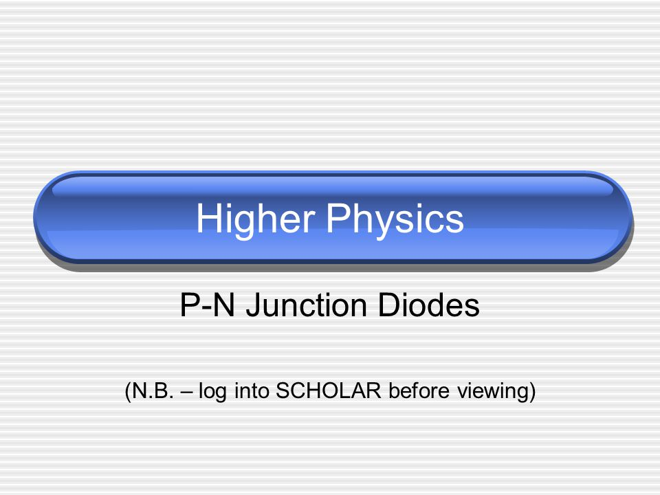 P-N Junction 1 Semiconductor material is doped so that half is p-type (+ve holes) and half is n-type (-ve electrons).