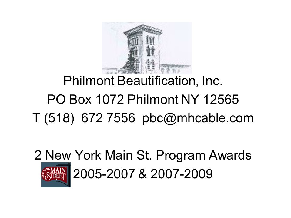 Philmont Beautification, Inc. PO Box 1072 Philmont NY 12565 T (518) 672 7556 pbc@mhcable.com 2 New York Main St. Program Awards 2005-2007 & 2007-2009
