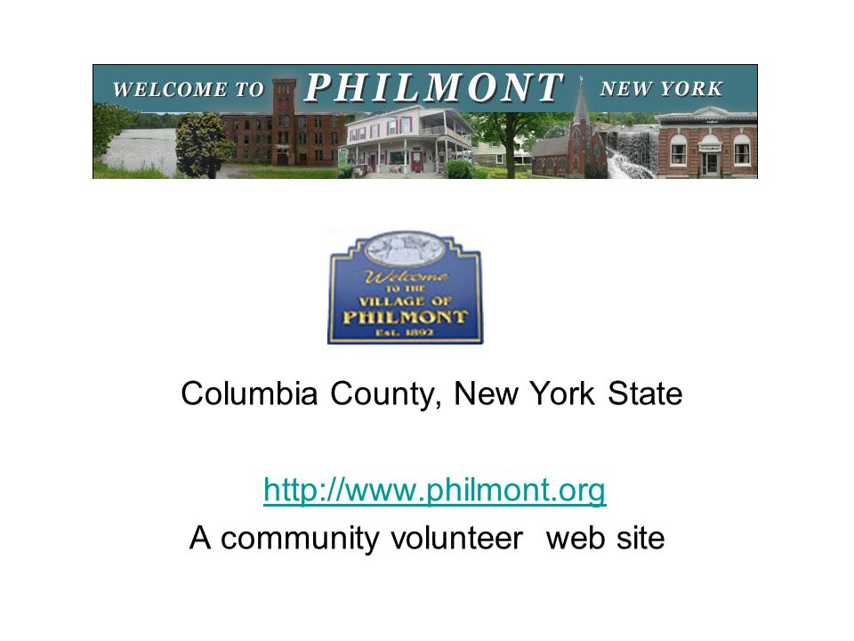 Columbia County, New York State http://www.philmont.org A community volunteer web site