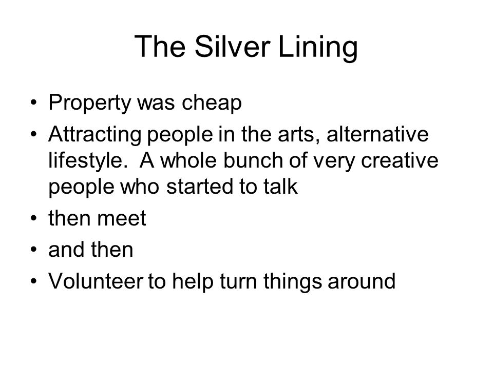 The Silver Lining Property was cheap Attracting people in the arts, alternative lifestyle.